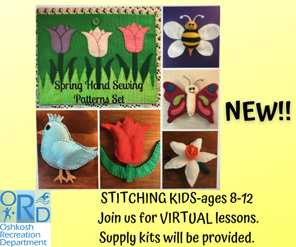 Image may contain: text that says 'YY Spring Hand nd Sewing Patterns.Set www. NEW!! ORD Oshkosh Recreation Department STITCHING KIDS-ages ages 8-12 Join US for VIRTUAL lessons. Supply kits will be provided.'